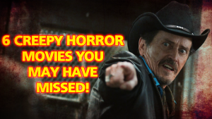 Read more about the article 6 Creepy Horror Movies You May Have Missed