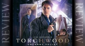 REVIEW – Torchwood: Uncanny Valley 1.5
