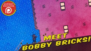 Patreon Exclusive Video – Meet Bobby Bricks!
