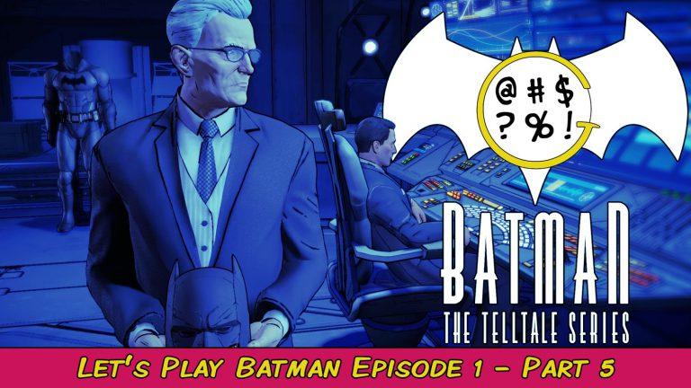 Batman: The Telltale Series – Episode 1 Part 5