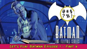 Batman: The Telltale Series – Episode 1 Part 6