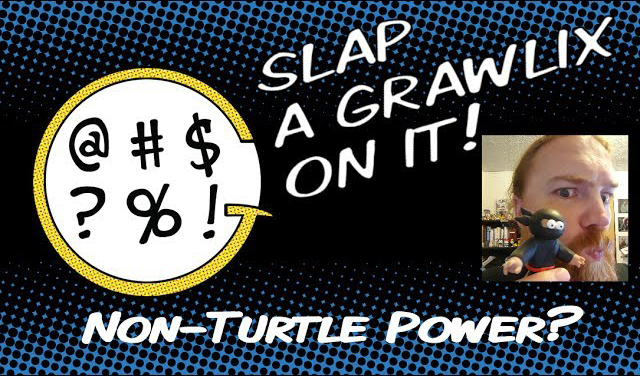 Slap a Grawlix On It: Non-Turtle Power